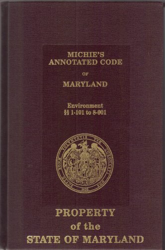 Michie's Annotated Code of the Public General Laws of Maryland: Environment, Volume 1: ...