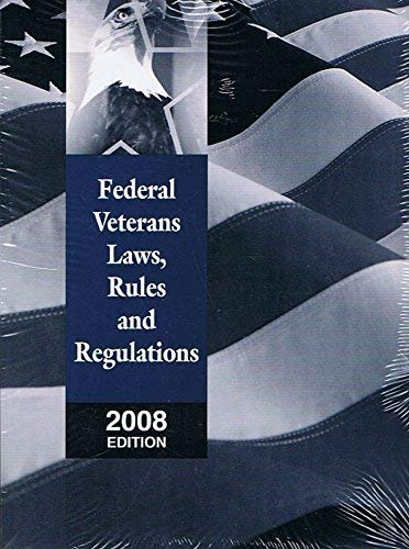 9781422440599: Federal Veterans Laws, Rules and Regulations, 2008 Edition