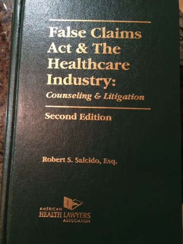9781422443163: False Claims ACT & the Healthcare Industry: Counseling & Litigation