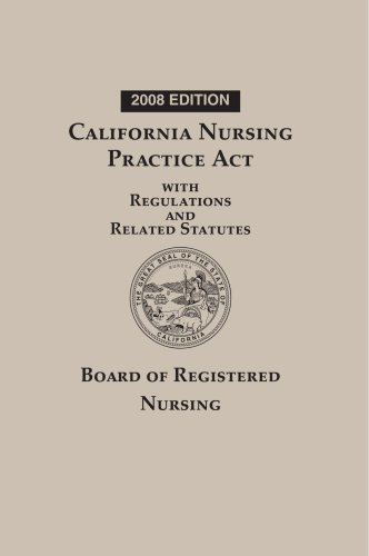9781422446515: California Nursing Practice Act with Regulations and Related Statutes: 2008 Edition
