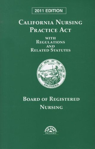 California Nursing Practice Act with Regulations and: Publisher's Editorial Staff