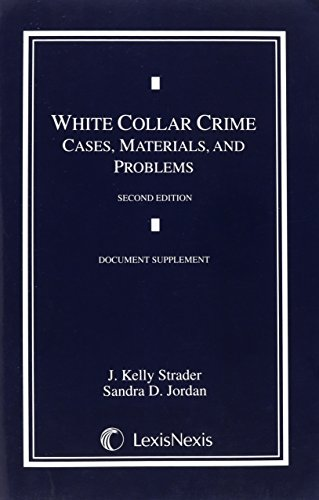 White Collar Crime: Cases, Materials, and Problems: J. Kelly and