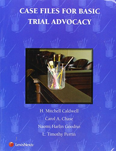 Case Files for Basic Trial Advocacy: H. Mitchell Caldwell,