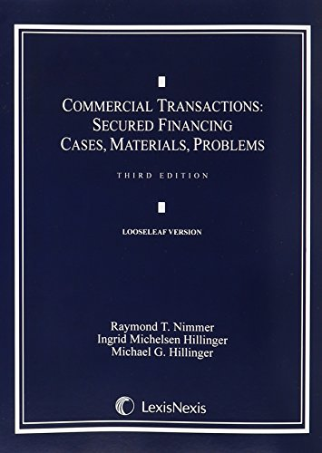 Commercial Transactions: Secured Financing: Cases, Materials, Problems (Loose-leaf version): Nimmer...