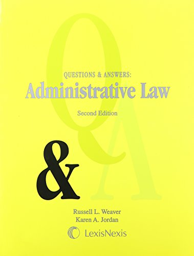 Questions & Answers: Administrative Law: Russell L. Weaver; Karen A. Jordan