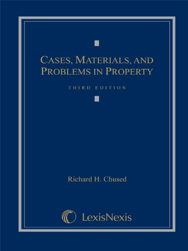 Cases, Materials and Problems in Property: Richard H. Chused
