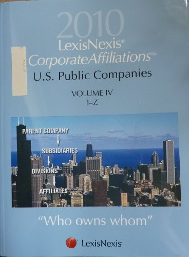 2010 Lexis Nexis Corporate Affiliations U.S. Public Companies Volume IV I-Z (Who owns whom, Volume ...
