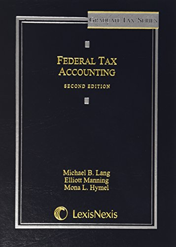 Federal Tax Accounting, 2nd Edition: Michael B. Lang;