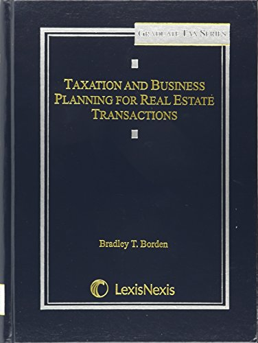 Taxation and Business Planning for Real Estate Transactions: Bradley T. Borden