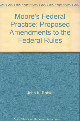 Moore's Federal Practice: Proposed Amendments to the: John K. Rabiej