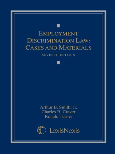 Employment Discrimination Law: Cases and Materials: Arthur B. Smith Jr., Charles B. Craver, Ronald ...