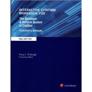 Interactive Citation Workbook for the Bluebook: A Uniform System of Citation, 2011 Edition (142248579X) by Christine Hurt; Tracy L. McGaugh