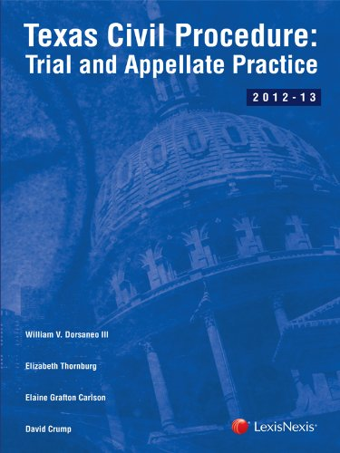 Texas Civil Procedure: Trial and Appellate Practice (9781422493700) by William V. Dorsaneo; III; Elaine A. Carlson; David Crump; Elizabeth G. Thornburg