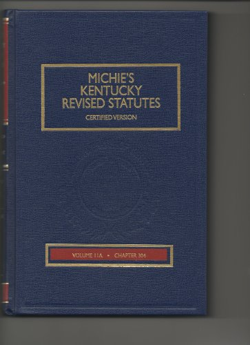 9781422495599: Michie's Kentucky Revised Statutes, Certified Version (Annotated 2011 Replacement, Chapter 304 Insurance, Volume 11A)