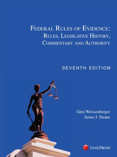 Federal Rules of Evidence: Rules, Legislative History, Commentary and Authority: Glen Weissenberger...