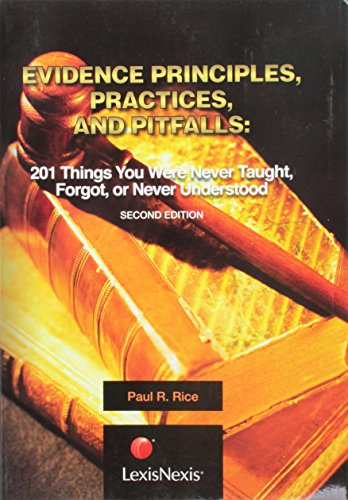 9781422495971: Evidence Principles, Practices and Pitfalls: 201 Things You Were Never Taught, Forgot, or Never Understood