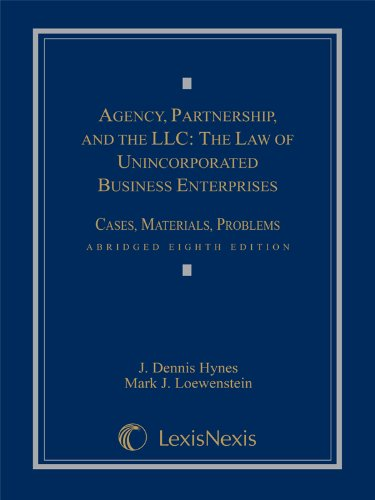 9781422496091: Agency, Partnership and the LLC: The Law of Unincorporated Business Enterprises, Cases, Materials, Problems