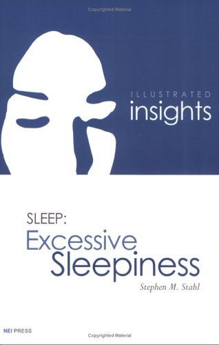 Illustrated Insights in Sleep: Excessive Sleepiness: Stephen M. Stahl