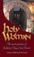 9781422600474: Holy Woman: The Road to Greatness of Rebbetzin Chaya Sara Kramer