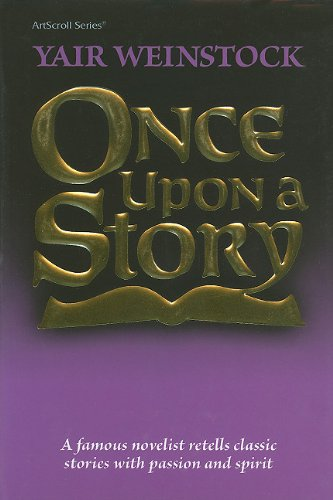 Once upon a Story: A Famous Author Retells Classic Stories With Passion and Spirit (ArtScroll (...
