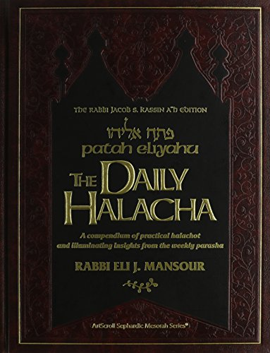 The Daily Halacha: A Compendium of Practical Halachot and Illuminating Insights from the Weekly ...