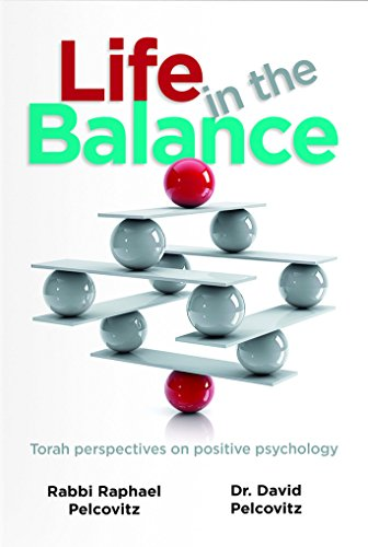 Life in the Balance: Torah Perspectives on Positive Psychology: Dr. David Pelcovitz