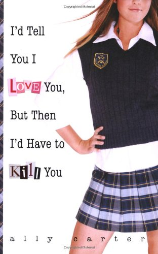 9781423100041: I'd Tell You I Love You, But Then I'd Have to Kill You (Gallagher Girls)