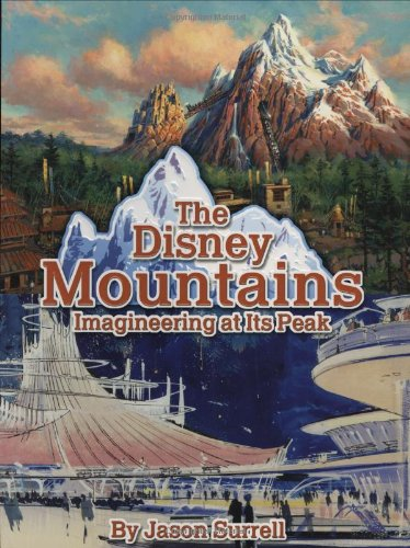 The Disney Mountains: Imagineering At Its Peak (1423101553) by Jason Surrell