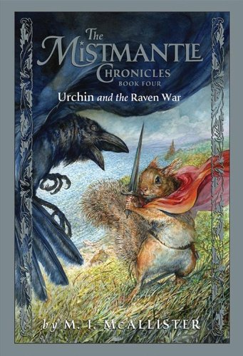 9781423101840: Mistmantle Chronicles Book Four, The Urchin and the Raven War (The Mistmantle Chronicles)