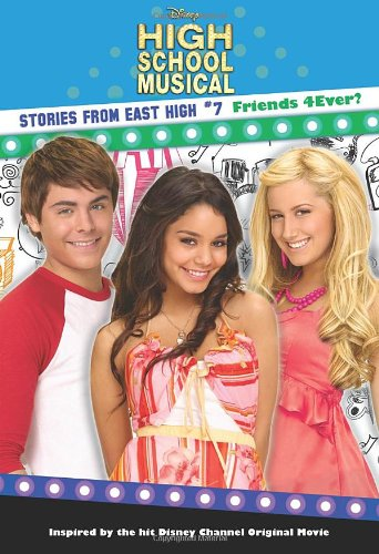 9781423106258: Friends 4 Ever? (High School Musical Stories from East High)