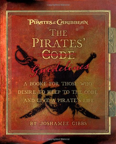 9781423106548: The Pirate Guidelines: A Book for Those Who Desire to Keep to the Code and Live a Pirate's Life (Pirates of the Caribbean)