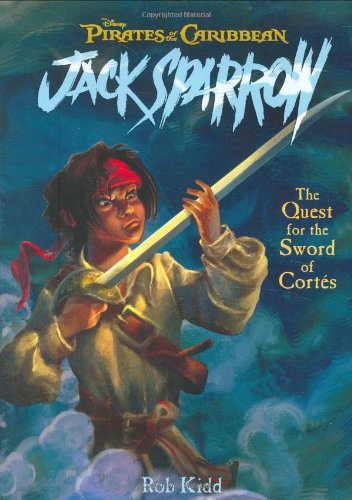 Pirates of the Caribbean: Jack Sparrow: The Quest for the Sword of Cortes (The Coming Sword, The Siren Song, The Pirate Chase, The Sword of Cortes) (1423106563) by Rob Kidd