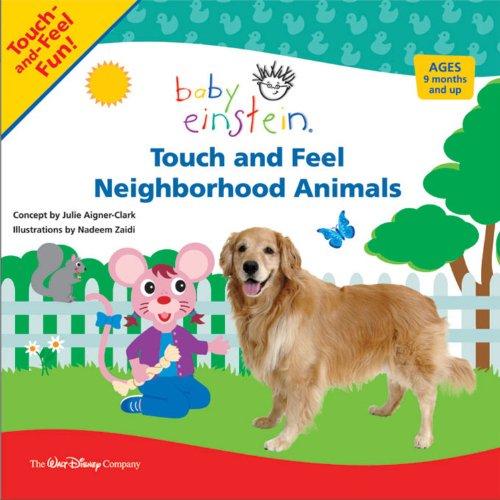 Touch and Feel Neighborhood Animals (Baby Einstein): Julie Aigner-Clark