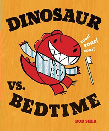 Dinosaur Vs Bedtime: Shea, Bob