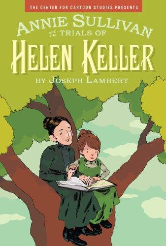 9781423113362: Annie Sullivan and the Trials of Helen Keller (Center for Cartoon Studies Presents)