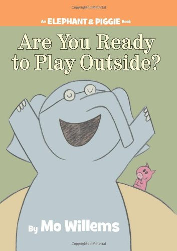 Are You Ready to Play Outside? (Elephant & Piggie Books): Willems, Mo