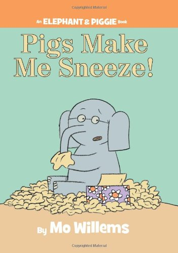 Pigs Make Me Sneeze! (An Elephant and Piggie Book) (1423114116) by Mo Willems