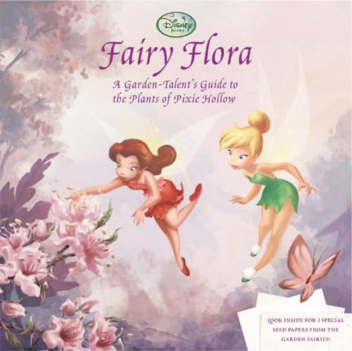Fairy Flora: A Garden-Talent's Guide to the Plants of Pixie Hollow (Disney Fairies): Calliope ...