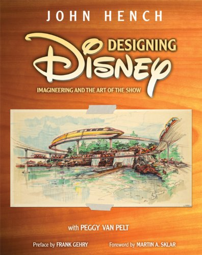 Designing Disney (A Walt Disney Imagineering Book): Hench, John