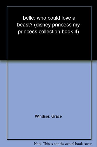 Belle: Who Could Love a Beast? (My Princess Collection, Book 4): Grace Windsor