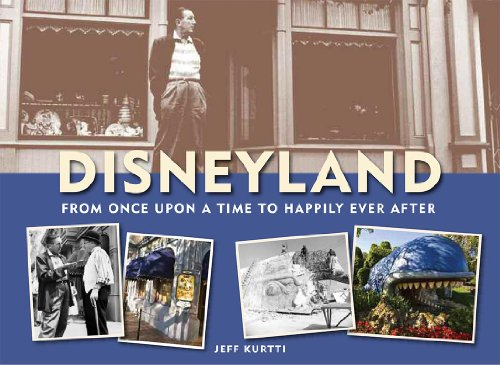 Disneyland--From Once Upon a Time to Happily Ever After (Disneyland custom pub) (9781423129066) by Jeff Kurtti