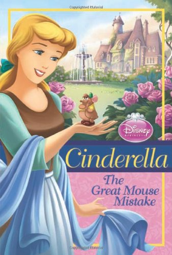 9781423129783: Disney Princess Cinderella: The Great Mouse Mistake (Disney Princess Early Chapter Books)