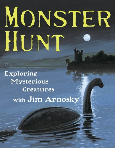 9781423130284: Monster Hunt: Exploring Mysterious Creatures with Jim Arnosky