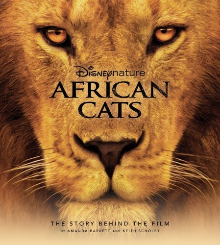 9781423134107: Disney Nature: African Cats: The Story Behind the Film (Disney Editions Deluxe (Film))