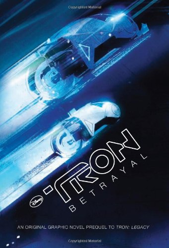 9781423134633: Tron: Betrayal: An Original Graphic Novel Prequel to Tron: Legacy