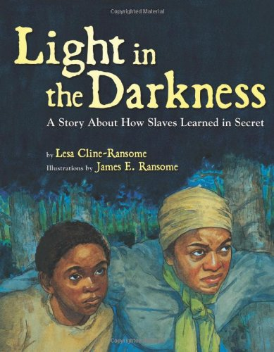 Light in the Darkness: A Story about How Slaves Learned in Secret: Cline-Ransome, Lesa