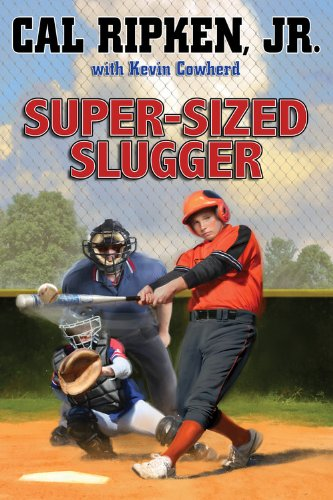 Cal Ripken, Jr.'s All-Stars: Super-sized Slugger: Ripken Jr., Cal; Cowherd, Kevin
