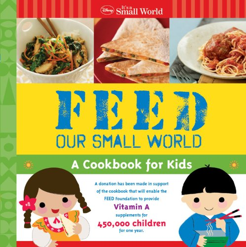9781423147794: Feed Our Small World: A Cookbook for Kids (Disney: It's a Small World)