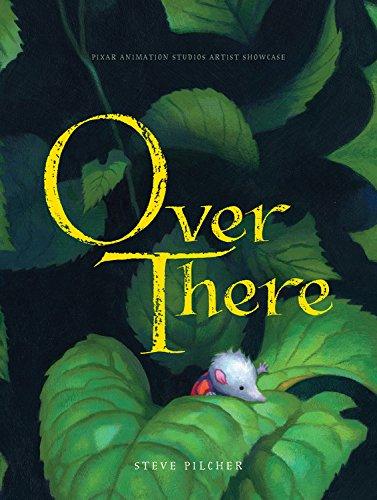 Over There (Pixar Animation Studios Artist Showcase): Pilcher, Steve