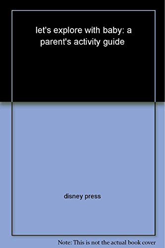 let's explore with baby: a parent's activity guide: disney press